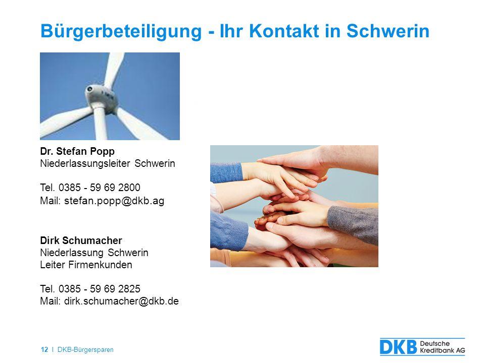 12 I DKB-Bürgersparen Bürgerbeteiligung - Ihr Kontakt in Schwerin buergerbeteiligung@dkb.de Dr. Stefan Popp Niederlassungsleiter Schwerin Tel. 0385 -