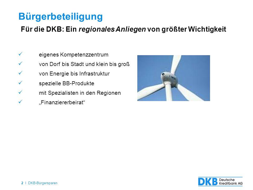 2 I DKB-Bürgersparen eigenes Kompetenzzentrum von Dorf bis Stadt und klein bis groß von Energie bis Infrastruktur spezielle BB-Produkte mit Spezialist