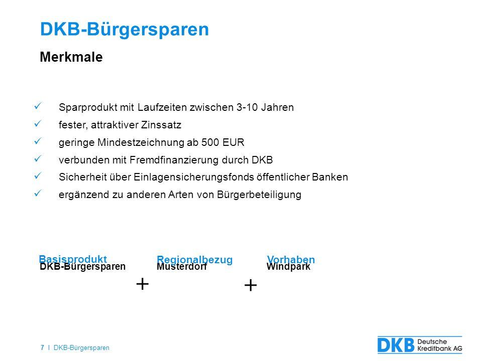 7 I DKB-Bürgersparen DKB-Bürgersparen Merkmale DKB-Bürgersparen MusterdorfWindpark Basisprodukt Regionalbezug Vorhaben + + Sparprodukt mit Laufzeiten
