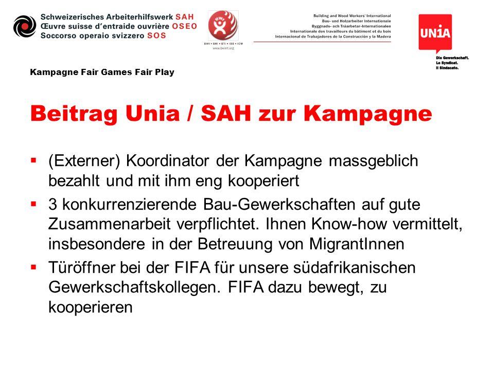 Kampagne Fair Games Fair Play Beitrag Unia / SAH zur Kampagne  (Externer) Koordinator der Kampagne massgeblich bezahlt und mit ihm eng kooperiert  3