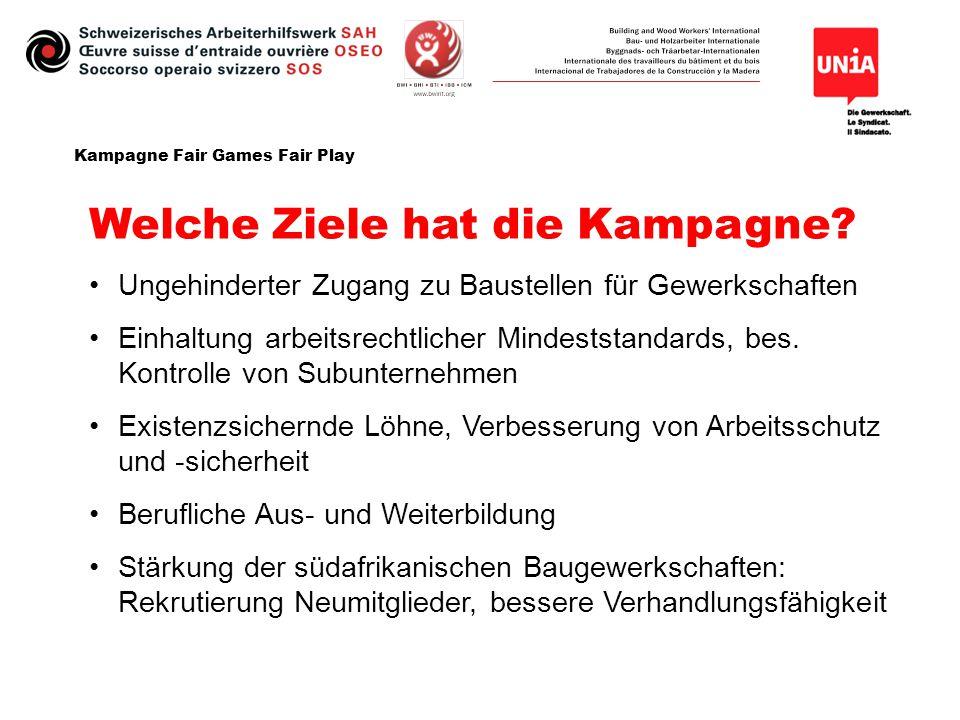 Kampagne Fair Games Fair Play Welche Ziele hat die Kampagne? Ungehinderter Zugang zu Baustellen für Gewerkschaften Einhaltung arbeitsrechtlicher Minde