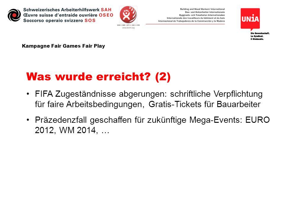 Kampagne Fair Games Fair Play Was wurde erreicht? (2) FIFA Zugeständnisse abgerungen: schriftliche Verpflichtung für faire Arbeitsbedingungen, Gratis-