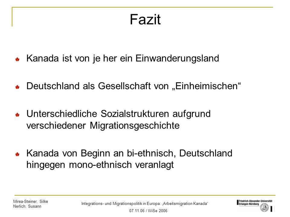 """Mirea-Steiner, Silke Nerlich, Susann Integrations- und Migrationspolitik in Europa: """"Arbeitsmigration Kanada"""" 07.11.06 / WiSe 2006 Fazit Kanada ist vo"""