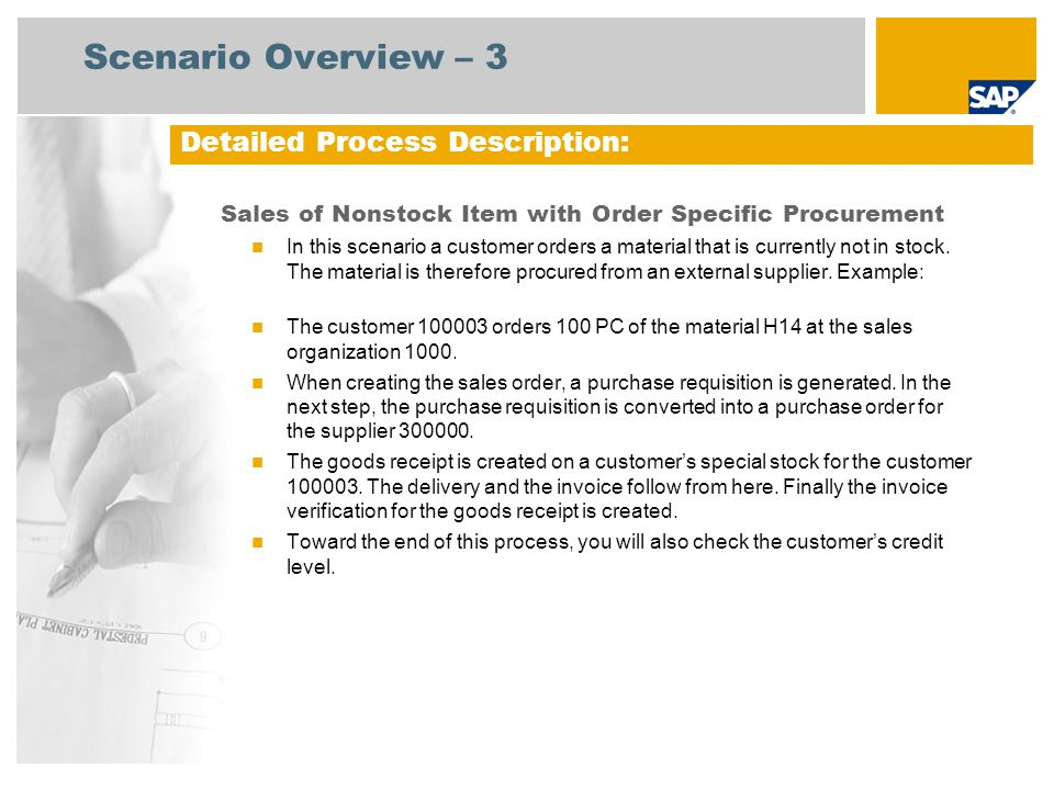 Scenario Overview – 3 Sales of Nonstock Item with Order Specific Procurement In this scenario a customer orders a material that is currently not in st