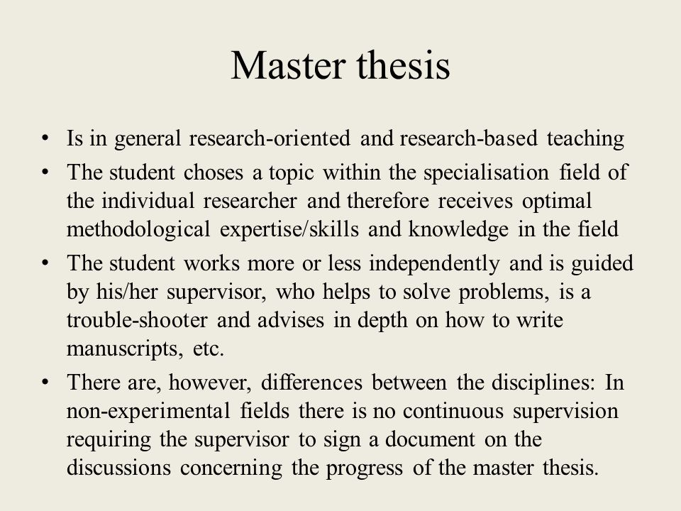 Master thesis Is in general research-oriented and research-based teaching The student choses a topic within the specialisation field of the individual