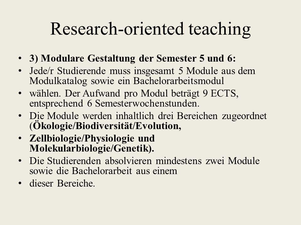 Research-oriented teaching 3) Modulare Gestaltung der Semester 5 und 6: Jede/r Studierende muss insgesamt 5 Module aus dem Modulkatalog sowie ein Bachelorarbeitsmodul wählen.