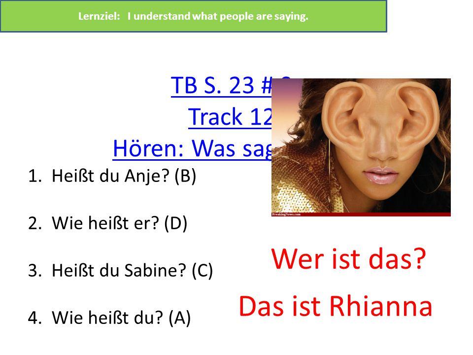 TB S.23 # 9 Track 12 Hören: Was sagen sie. 1. Heißt du Anje.