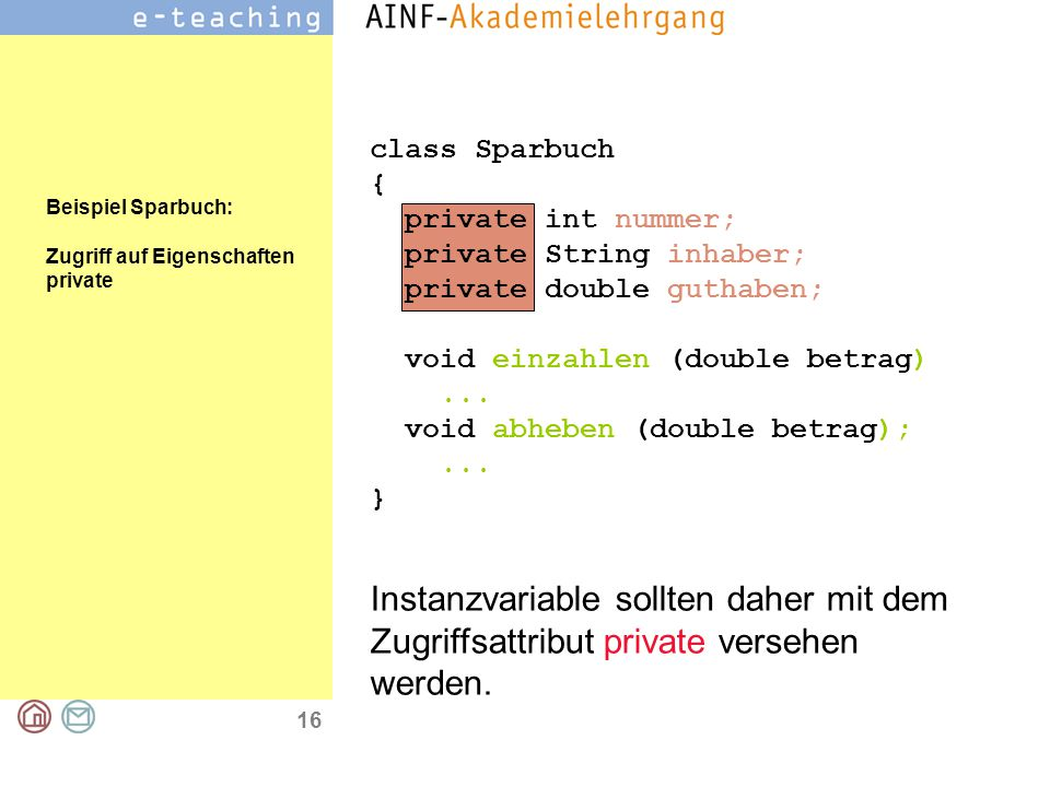 16 class Sparbuch { private int nummer; private String inhaber; private double guthaben; void einzahlen (double betrag)...