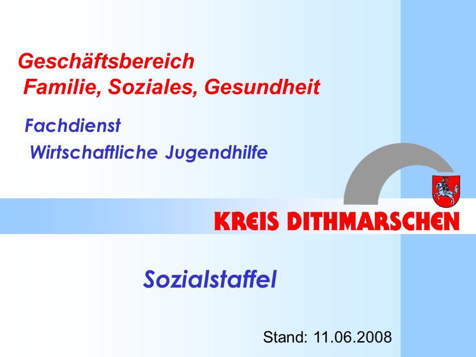 1 Geschäftsbereich Familie, Soziales, Gesundheit Fachdienst Wirtschaftliche Jugendhilfe Sozialstaffel Stand: 11.06.2008