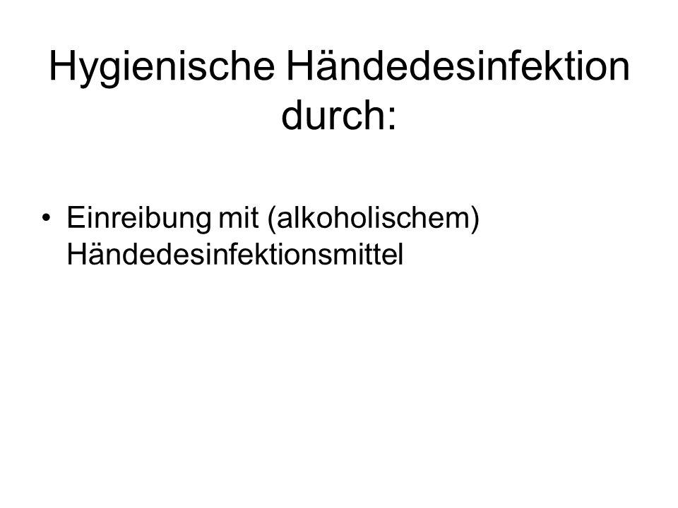 Hygienische Händedesinfektion durch: Einreibung mit (alkoholischem) Händedesinfektionsmittel