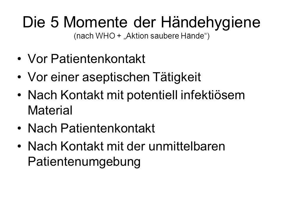 """Die 5 Momente der Händehygiene (nach WHO + """"Aktion saubere Hände"""") Vor Patientenkontakt Vor einer aseptischen Tätigkeit Nach Kontakt mit potentiell in"""