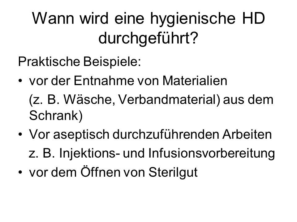 Wann wird eine hygienische HD durchgeführt? Praktische Beispiele: vor der Entnahme von Materialien (z. B. Wäsche, Verbandmaterial) aus dem Schrank) Vo