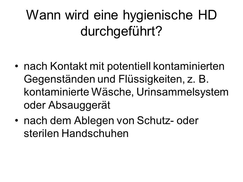 Wann wird eine hygienische HD durchgeführt? nach Kontakt mit potentiell kontaminierten Gegenständen und Flüssigkeiten, z. B. kontaminierte Wäsche, Uri