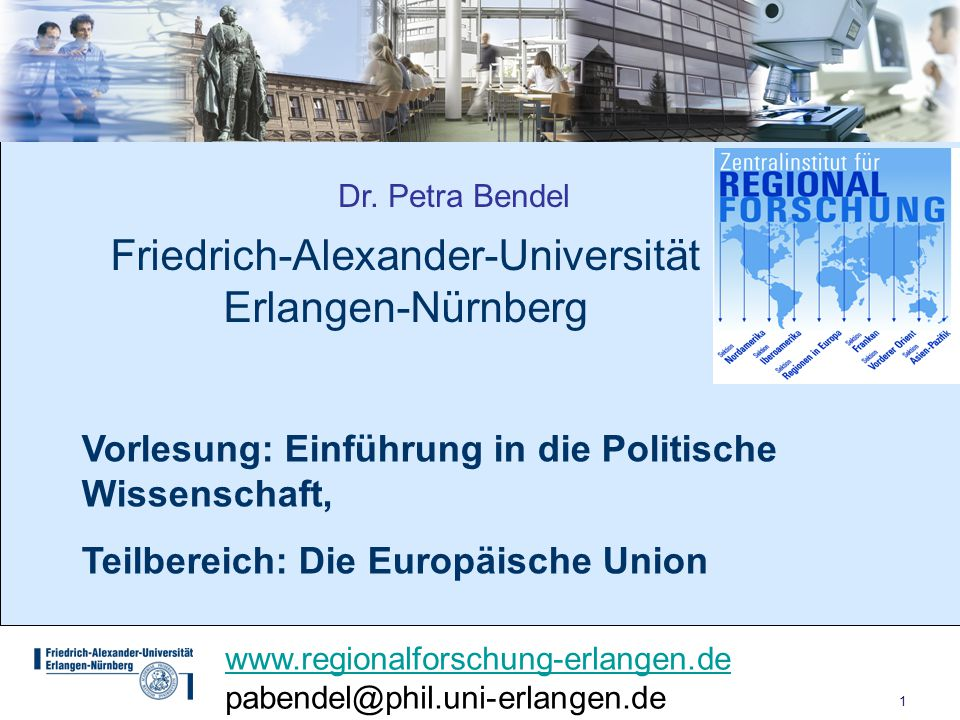1 Friedrich-Alexander-Universität Erlangen-Nürnberg www.regionalforschung-erlangen.de pabendel@phil.uni-erlangen.de Dr. Petra Bendel Vorlesung: Einfüh