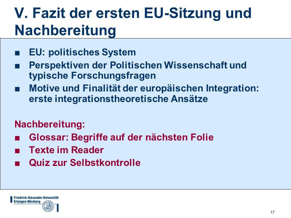 17 V. Fazit der ersten EU-Sitzung und Nachbereitung ■EU: politisches System ■Perspektiven der Politischen Wissenschaft und typische Forschungsfragen ■