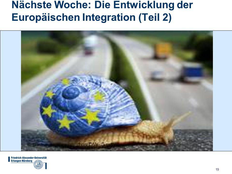 19 Nächste Woche: Die Entwicklung der Europäischen Integration (Teil 2)