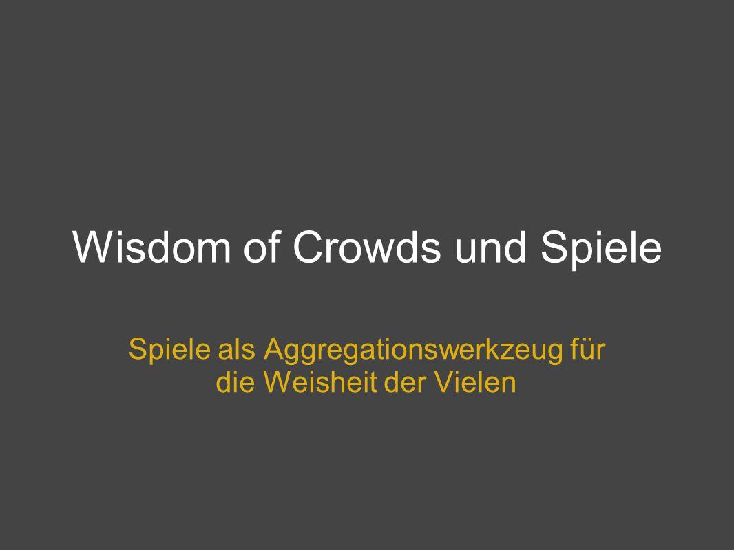 Wisdom of Crowds und Spiele Spiele als Aggregationswerkzeug für die Weisheit der Vielen