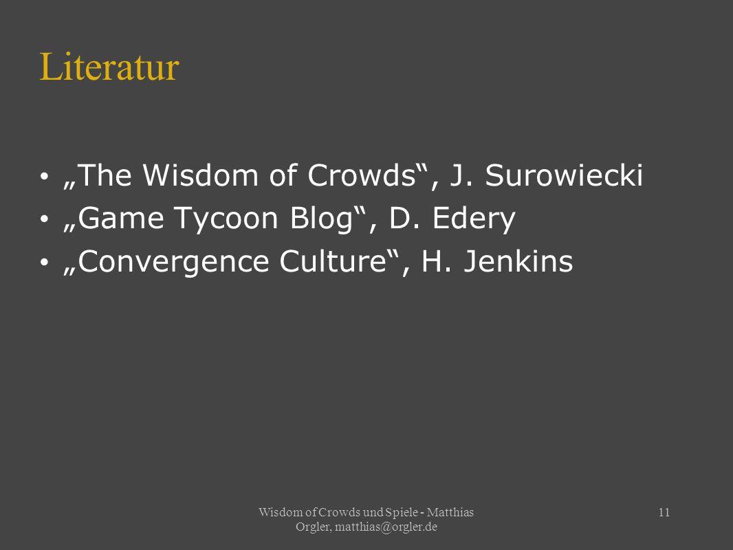 """Wisdom of Crowds und Spiele - Matthias Orgler, matthias@orgler.de 11 Literatur """"The Wisdom of Crowds , J."""