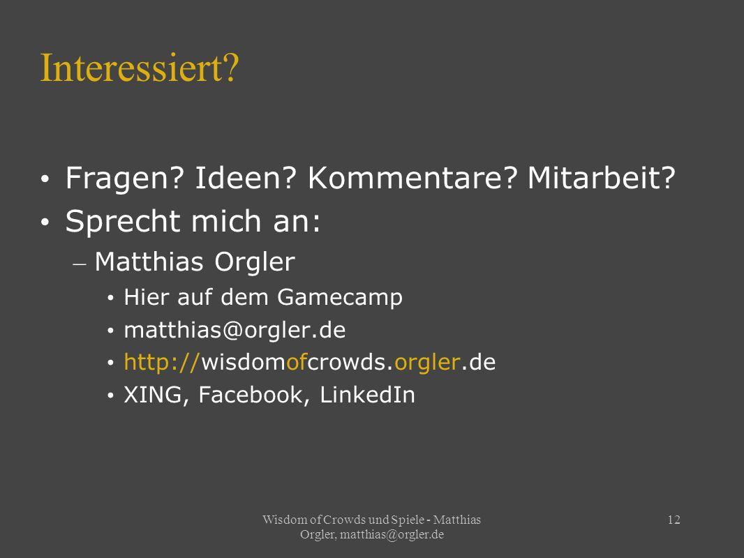 Wisdom of Crowds und Spiele - Matthias Orgler, matthias@orgler.de 12 Interessiert.