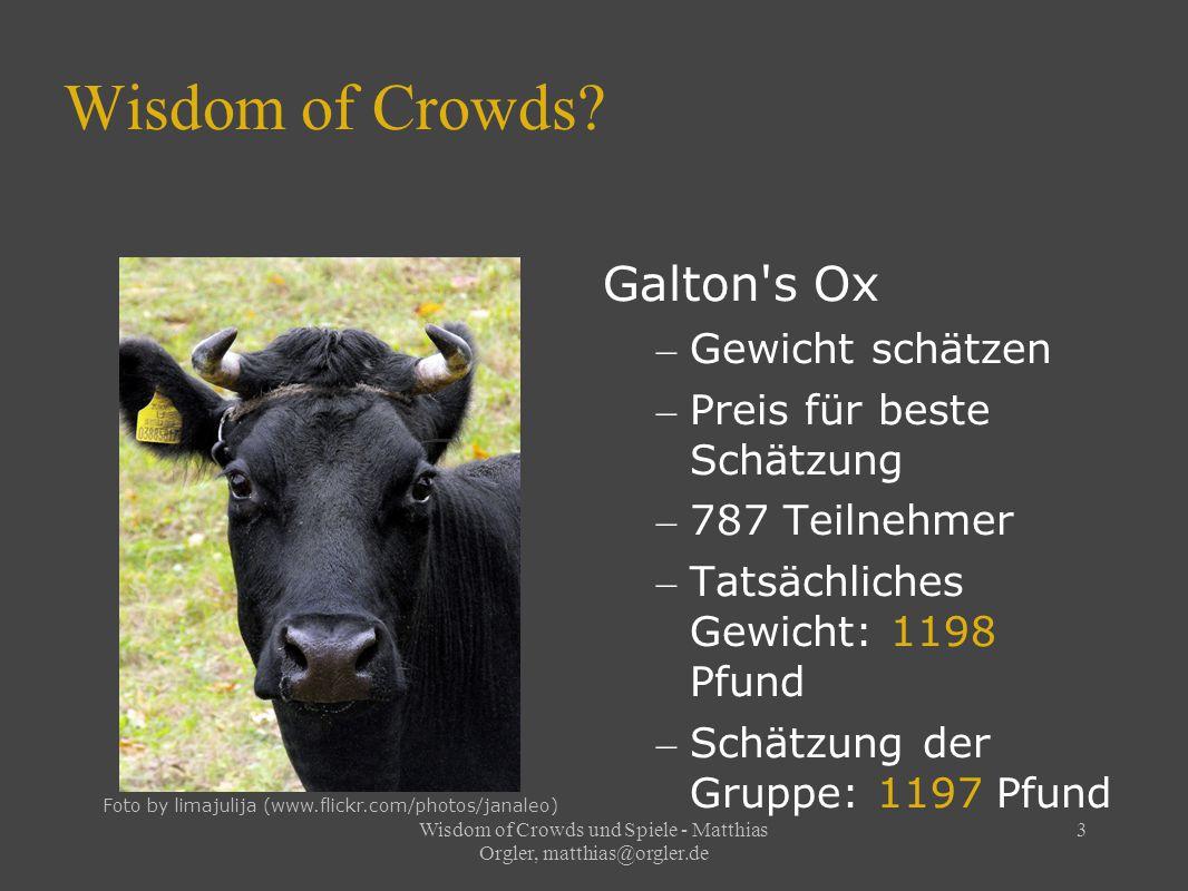 Wisdom of Crowds und Spiele - Matthias Orgler, matthias@orgler.de 4 Kriterien für intelligente Crowds Diversity Independence Decentralization Aggregation