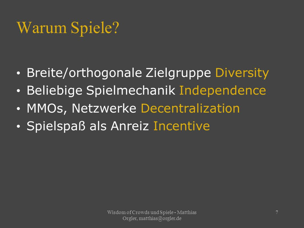 Wisdom of Crowds und Spiele - Matthias Orgler, matthias@orgler.de 7 Warum Spiele.