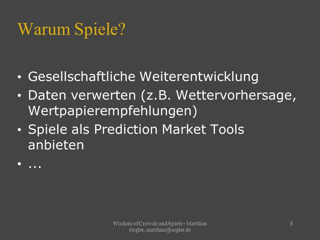 Wisdom of Crowds und Spiele - Matthias Orgler, matthias@orgler.de 8 Warum Spiele.
