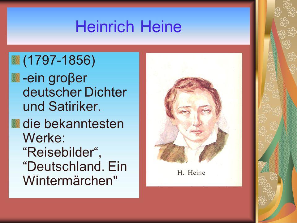 Heinrich Heine (1797-1856) -ein groβer deutscher Dichter und Satiriker.