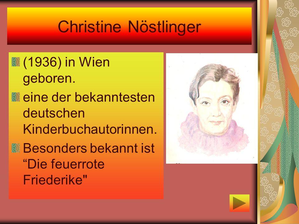 Christine Nöstlinger (1936) in Wien geboren.eine der bekanntesten deutschen Kinderbuchautorinnen.