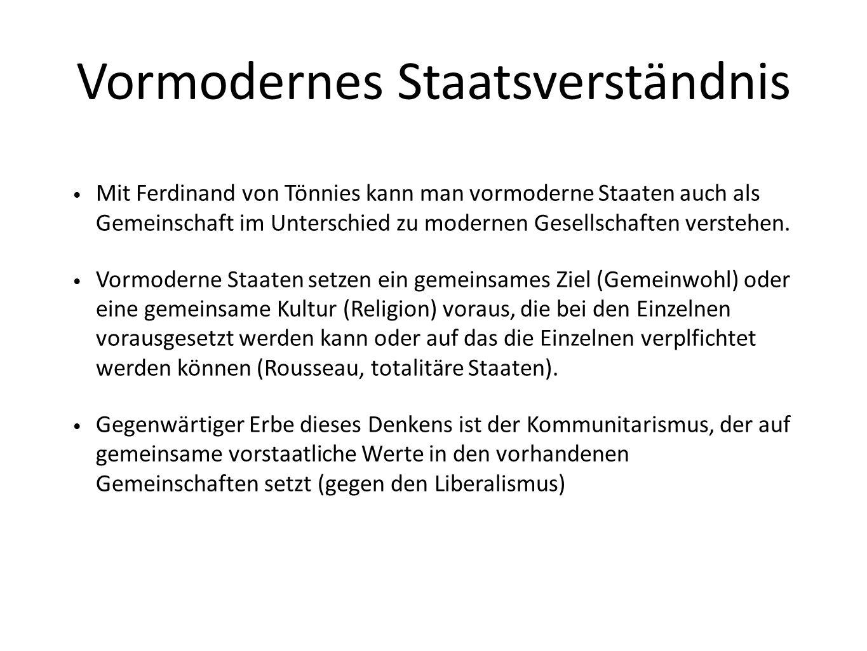 Vormodernes Staatsverständnis Mit Ferdinand von Tönnies kann man vormoderne Staaten auch als Gemeinschaft im Unterschied zu modernen Gesellschaften ve