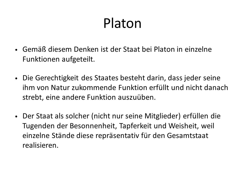 Platon Gemäß diesem Denken ist der Staat bei Platon in einzelne Funktionen aufgeteilt. Die Gerechtigkeit des Staates besteht darin, dass jeder seine i