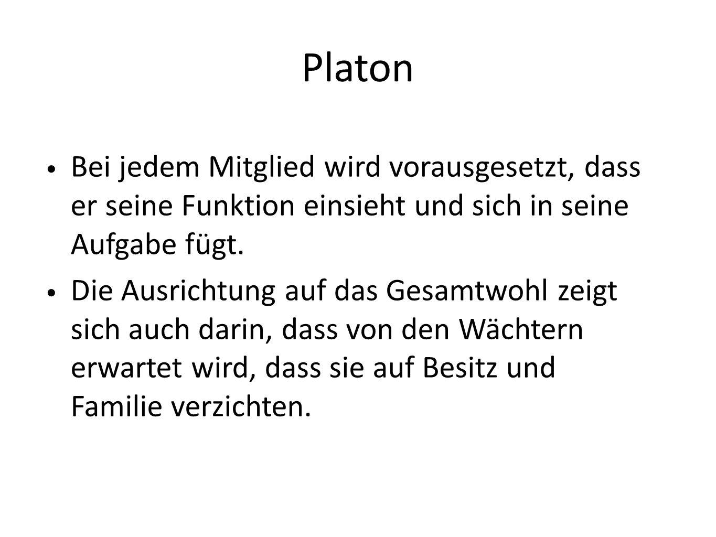 Platon Bei jedem Mitglied wird vorausgesetzt, dass er seine Funktion einsieht und sich in seine Aufgabe fügt. Die Ausrichtung auf das Gesamtwohl zeigt
