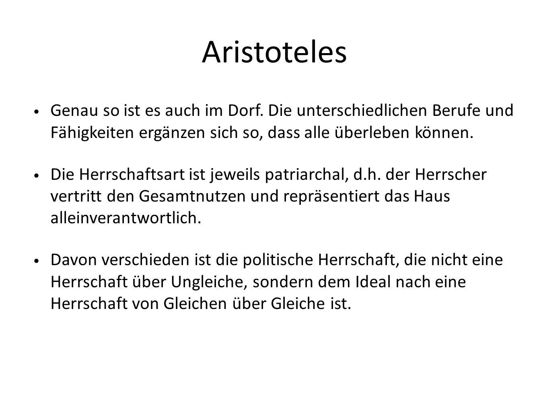 Aristoteles Genau so ist es auch im Dorf. Die unterschiedlichen Berufe und Fähigkeiten ergänzen sich so, dass alle überleben können. Die Herrschaftsar
