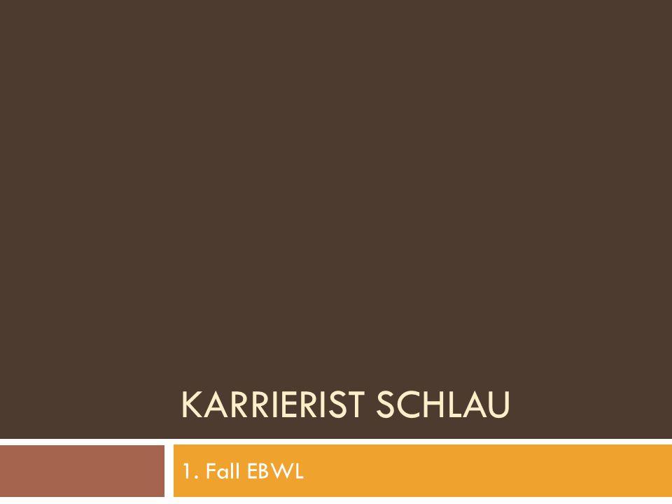 KARRIERIST SCHLAU 1. Fall EBWL