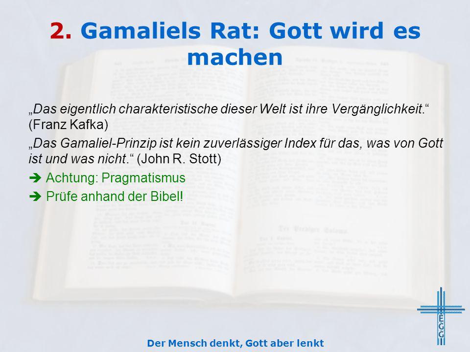 """2. Gamaliels Rat: Gott wird es machen """"Das eigentlich charakteristische dieser Welt ist ihre Vergänglichkeit."""" (Franz Kafka) """"Das Gamaliel-Prinzip ist"""
