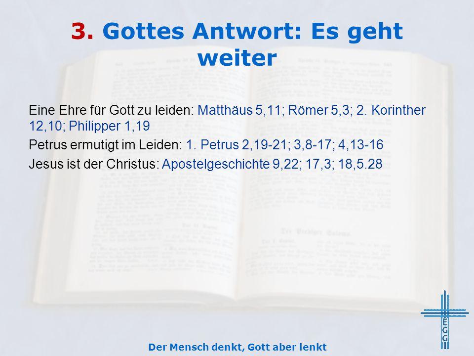3. Gottes Antwort: Es geht weiter Eine Ehre für Gott zu leiden: Matthäus 5,11; Römer 5,3; 2. Korinther 12,10; Philipper 1,19 Petrus ermutigt im Leiden
