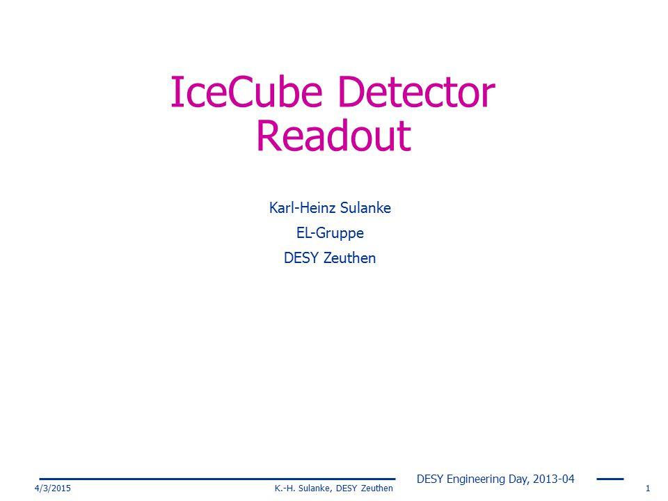 DESY Engineering Day, 2013-04 4/3/2015K.-H. Sulanke, DESY Zeuthen1 IceCube Detector Readout Karl-Heinz Sulanke EL-Gruppe DESY Zeuthen