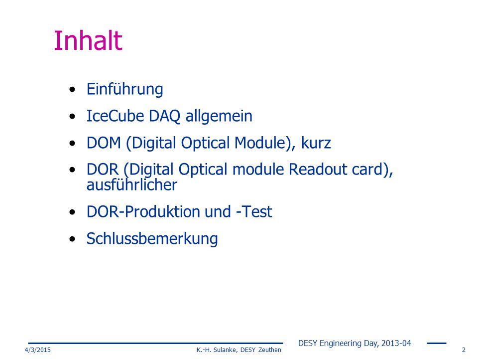 DESY Engineering Day, 2013-04 4/3/2015K.-H. Sulanke, DESY Zeuthen2 Inhalt Einführung IceCube DAQ allgemein DOM (Digital Optical Module), kurz DOR (Dig
