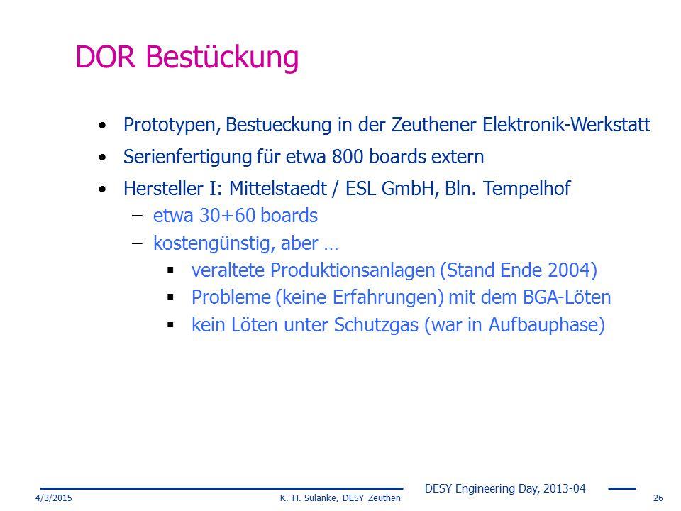 DESY Engineering Day, 2013-04 4/3/2015K.-H. Sulanke, DESY Zeuthen26 DOR Bestückung Prototypen, Bestueckung in der Zeuthener Elektronik-Werkstatt Serie