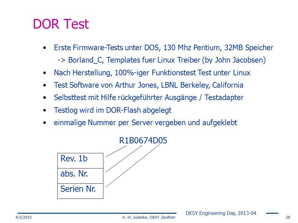 DESY Engineering Day, 2013-04 4/3/2015K.-H. Sulanke, DESY Zeuthen28 DOR Test Erste Firmware-Tests unter DOS, 130 Mhz Pentium, 32MB Speicher -> Borland