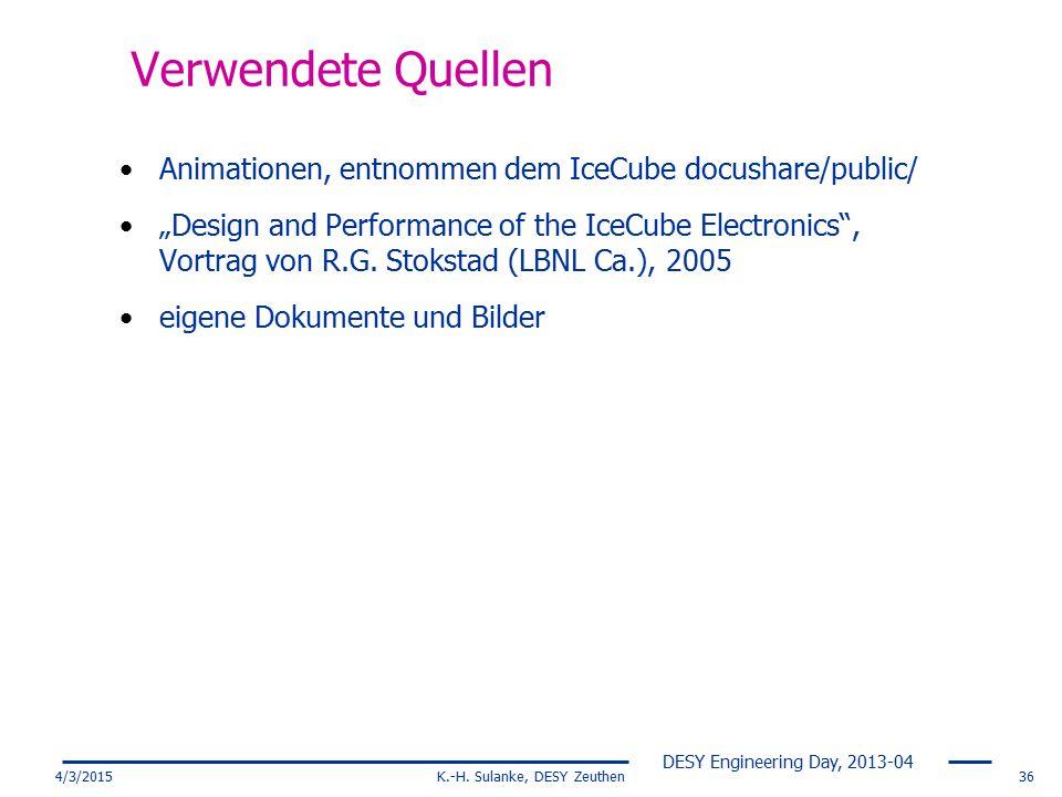 """DESY Engineering Day, 2013-04 4/3/2015K.-H. Sulanke, DESY Zeuthen36 Verwendete Quellen Animationen, entnommen dem IceCube docushare/public/ """"Design an"""