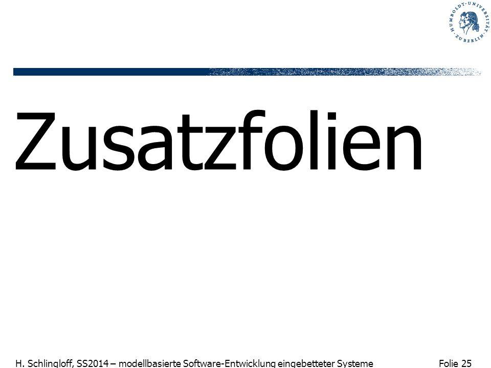 Folie 25 H. Schlingloff, SS2014 – modellbasierte Software-Entwicklung eingebetteter Systeme Zusatzfolien