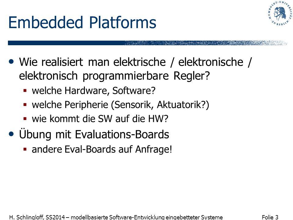Folie 3 H. Schlingloff, SS2014 – modellbasierte Software-Entwicklung eingebetteter Systeme Embedded Platforms Wie realisiert man elektrische / elektro