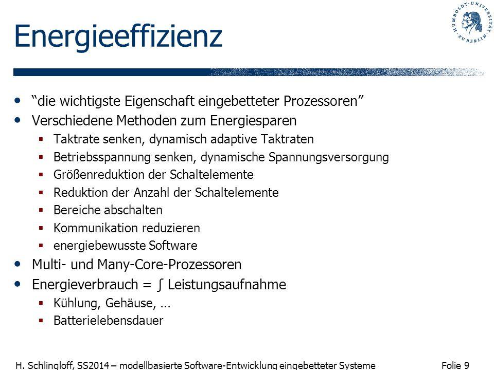 """Folie 9 H. Schlingloff, SS2014 – modellbasierte Software-Entwicklung eingebetteter Systeme Energieeffizienz """"die wichtigste Eigenschaft eingebetteter"""