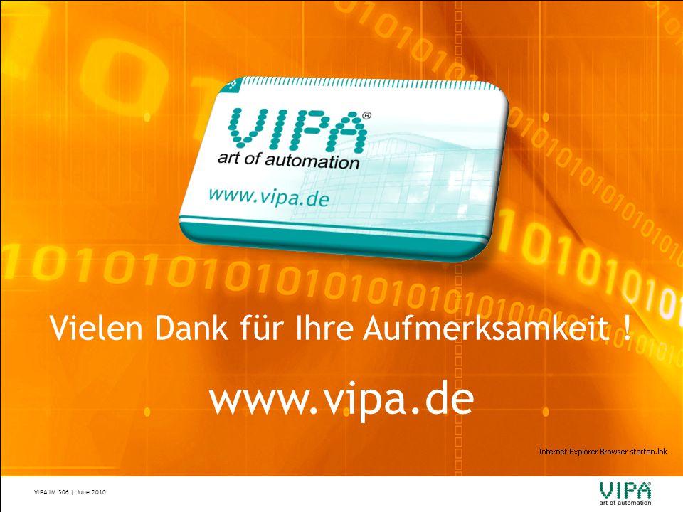 VIPA IM 306 | June 2010 Vielen Dank für Ihre Aufmerksamkeit ! www.vipa.de