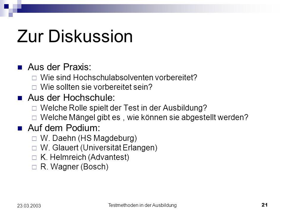 Testmethoden in der Ausbildung21 23.03.2003 Zur Diskussion Aus der Praxis:  Wie sind Hochschulabsolventen vorbereitet.