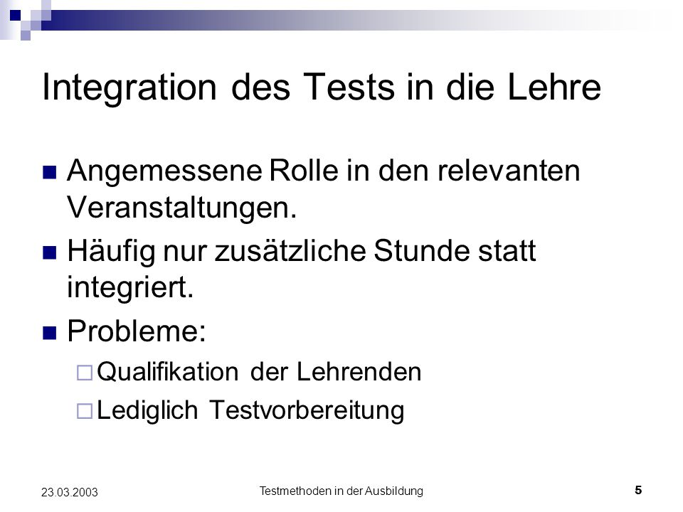 Testmethoden in der Ausbildung5 23.03.2003 Integration des Tests in die Lehre Angemessene Rolle in den relevanten Veranstaltungen.