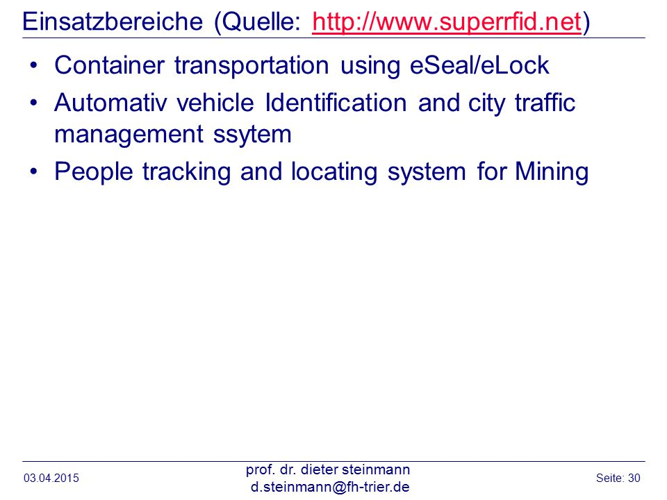 Einsatzbereiche (Quelle: http://www.superrfid.net)http://www.superrfid.net Container transportation using eSeal/eLock Automativ vehicle Identification and city traffic management ssytem People tracking and locating system for Mining 03.04.2015 prof.