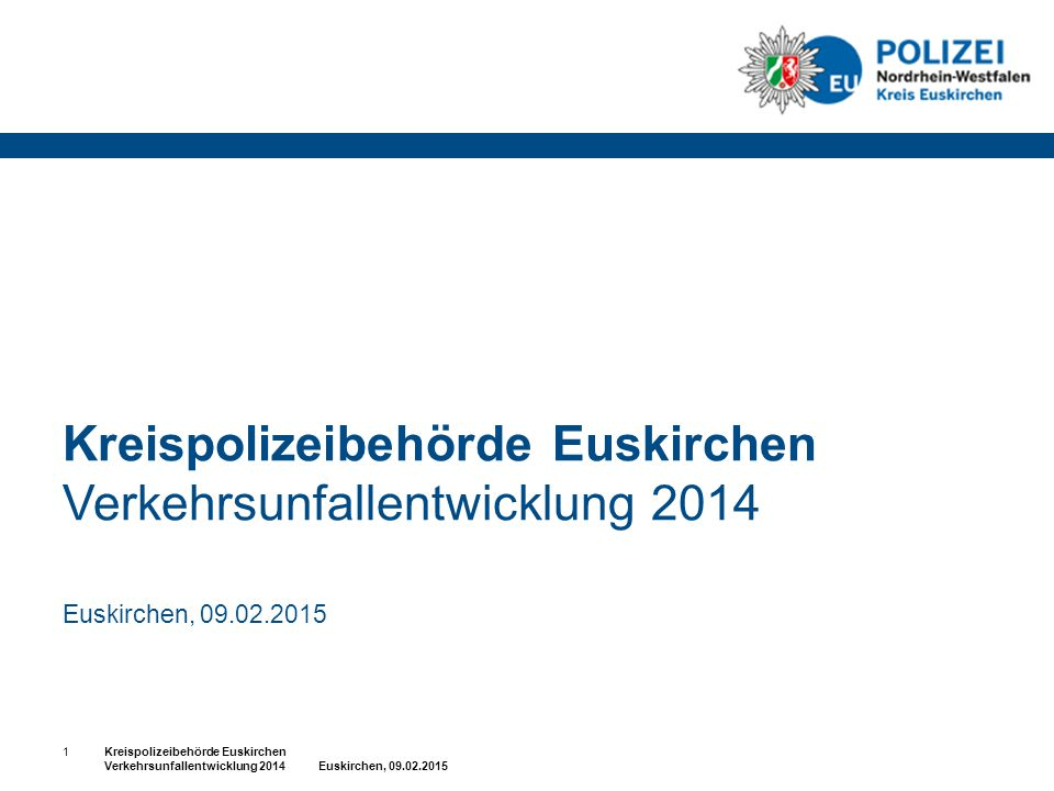 Kreispolizeibehörde Euskirchen Verkehrsunfallentwicklung 2014 Euskirchen, 09.02.2015 1