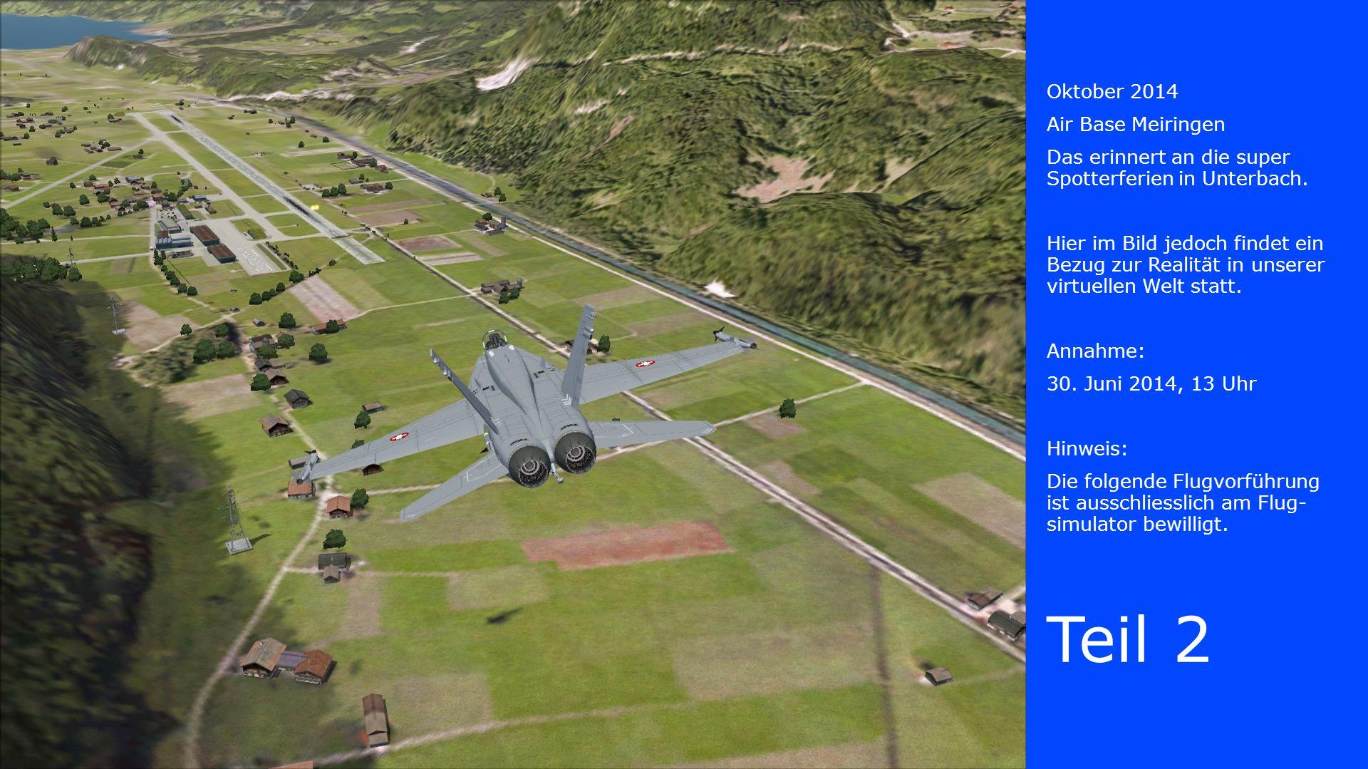 Oktober 2014 Air Base Meiringen Das erinnert an die super Spotterferien in Unterbach. Hier im Bild jedoch findet ein Bezug zur Realität in unserer vir