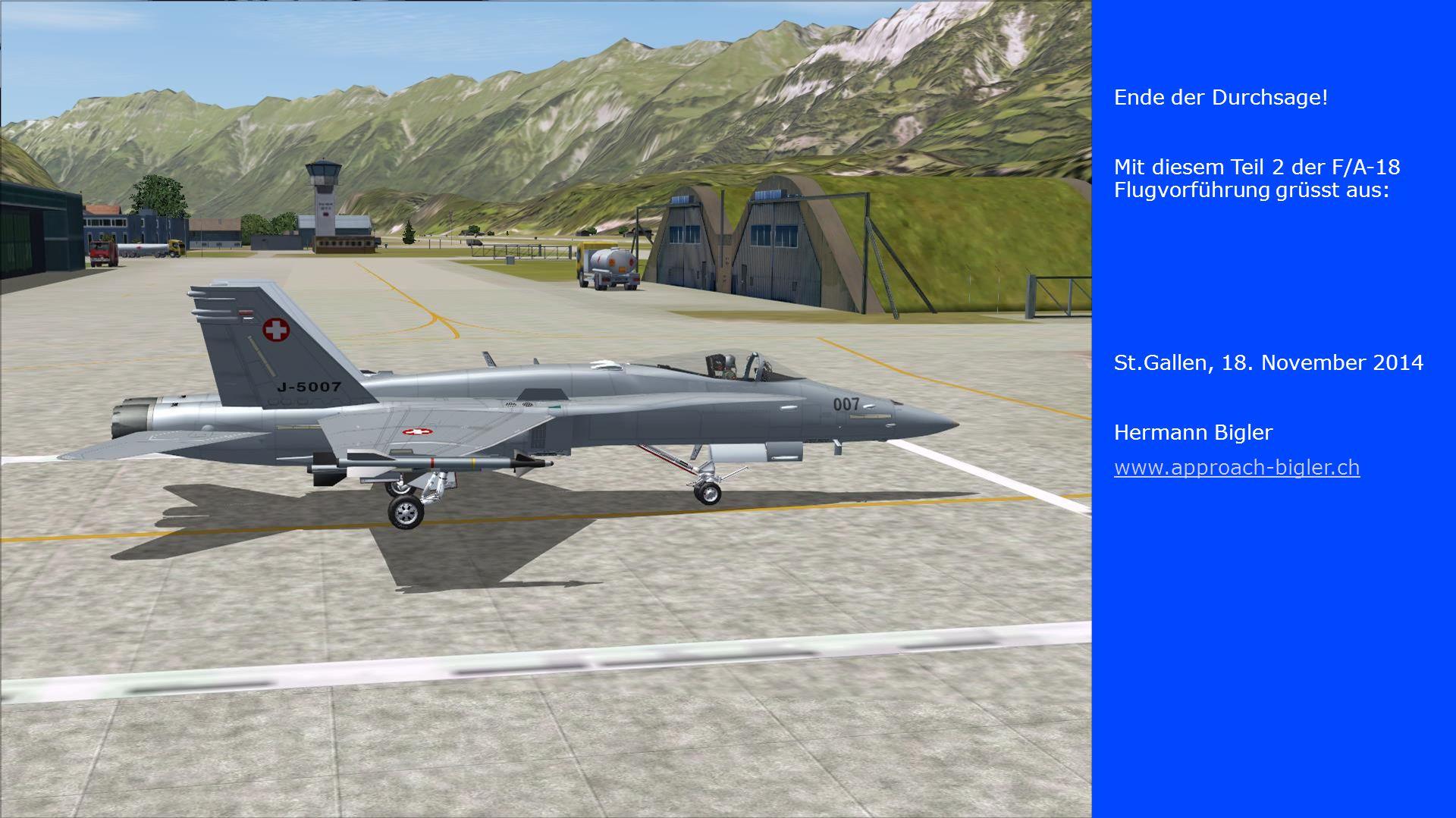 Ende der Durchsage. Mit diesem Teil 2 der F/A-18 Flugvorführung grüsst aus: St.Gallen, 18.